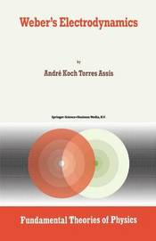 Weber's Electrodynamics by Andre Koch Torres Assis