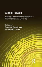 Global Taiwan: Building Competitive Strengths in a New International Economy by Suzanne Berger