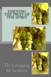 Enjoying the Fruit of the Spirit by Dr Lebogang Merriam Seoketsa