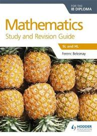 Mathematics for the IB Diploma Study and Revision Guide by Ferenc Beleznay