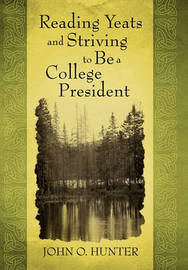 Reading Yeats and Striving to Be a College President by John O. Hunter image