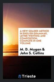 A New Graded Method in English Grammar, Letter Writting and Composition. Complete in One Volume by M D Mugan image