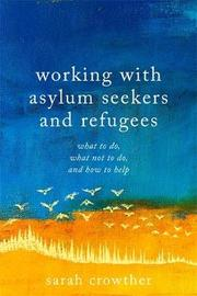 Working with Asylum Seekers and Refugees by Sarah Crowther