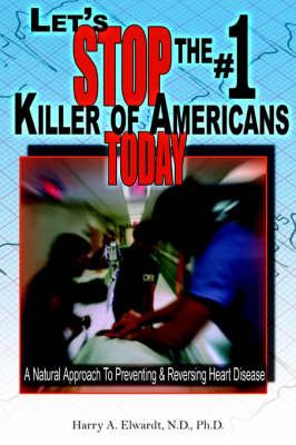 Let's Stop The #1 Killer Of Americans Today by Harry, A. Elwardt image