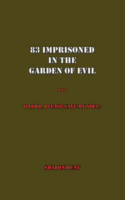83 Imprisoned In The Garden of Evil: O Lord, Please Save My Soul! by Sharon Hunt image
