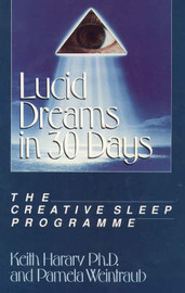 Lucid Dreams in 30 Days: Creative Sleep Programme by Keith Harary
