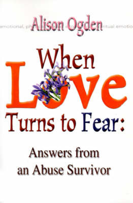 When Love Turns to Fear: Answers from an Abuse Survivor by Alison Ogden image