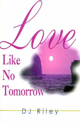 Love Like No Tomorrow by D. J. Riley