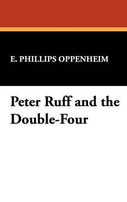 Peter Ruff and the Double-Four by E.Phillips Oppenheim