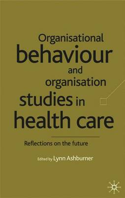 Organisational Behaviour and Organisation Studies in Health Care