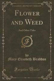 Flower and Weed by Mary , Elizabeth Braddon