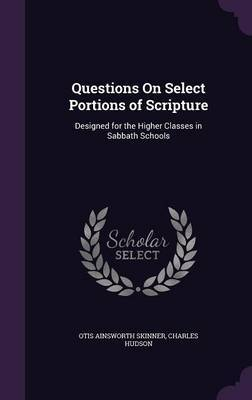 Questions on Select Portions of Scripture by Otis Ainsworth Skinner image