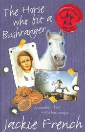 The Horse Who Bit a Bushranger by Jackie French