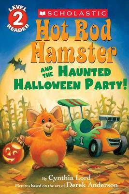 Hot Rod Hamster and the Haunted Halloween Party! (Scholastic Reader, Level 2) by Cynthia Lord
