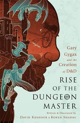 Rise of the Dungeon Master (Illustrated Edition) by David Kushner
