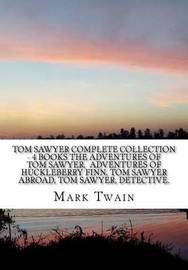 Tom Sawyer Complete Collection - 4 Books the Adventures of Tom Sawyer, Adventures of Huckleberry Finn, Tom Sawyer Abroad, Tom Sawyer, Detective. by TWAIN image