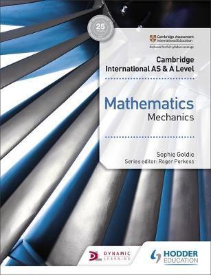 Cambridge International AS & A Level Mathematics Mechanics by Sophie Goldie image