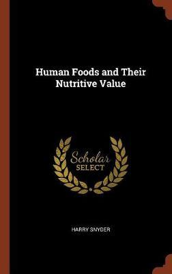 Human Foods and Their Nutritive Value by Harry Snyder image
