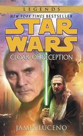 Cloak of Deception: Star Wars Legends by James Luceno