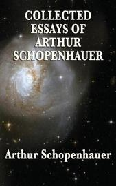 Collected Essays of Arthur Schopenhauer by Arthur Schopenhauer