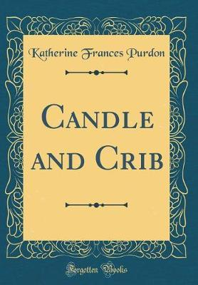 Candle and Crib (Classic Reprint) by Katherine Frances Purdon