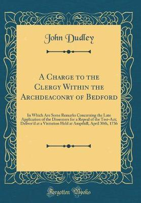 A Charge to the Clergy Within the Archdeaconry of Bedford by John Dudley
