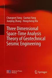 Three Dimensional Space-Time Analysis Theory of Geotechnical Seismic Engineering by Changwei Yang