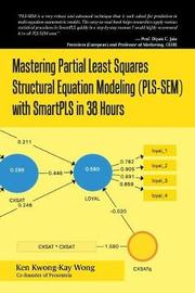 Mastering Partial Least Squares Structural Equation Modeling (Pls-Sem) with Smartpls in 38 Hours by Ken Kwong-Kay Wong