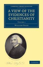 A A View of the Evidences of Christianity 2 Volume Paperback Set A View of the Evidences of Christianity: Volume 1 by William Paley