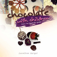 Chocolate with Children by Jonathan Seigel