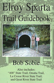"""Elroy Sparta Trail Guidebook: Also Includes: """"400"""" State Trail, Omaha Trail, La Crosse River State Trail, and Great River State Trail by Bob Sobie"""