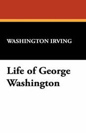 Life of George Washington by Washington Irving