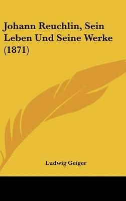 Johann Reuchlin, Sein Leben Und Seine Werke (1871) by Ludwig Geiger image