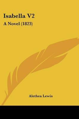 Isabella V2: A Novel (1823) by Alethea Lewis image