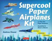 Supercool Paper Airplanes Kit: 12 Pop-Out Paper Airplanes; Assembled in about a Minute by Andrew Dewar