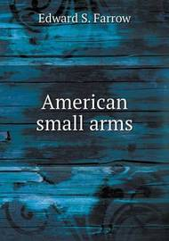 American Small Arms by Edward S Farrow