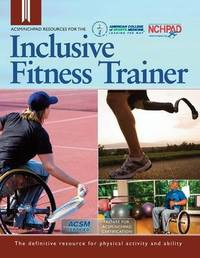 Acsm/Nchpad Resources for the Inclusive Fitness Trainer by Cary Wing