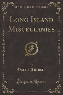 Long Island Miscellanies (Classic Reprint) by Garrit Furman