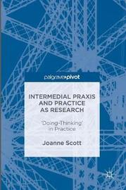 Intermedial Praxis and Practice as Research by Joanne Scott