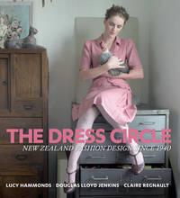 The Dress Circle: New Zealand Fashion Design Since 1940 by Douglas Lloyd-Jenkins