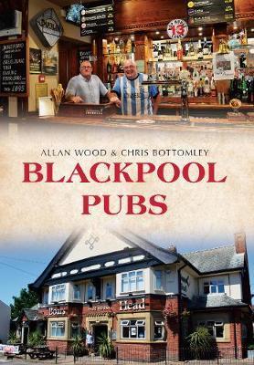 Blackpool Pubs by Allan W. Wood