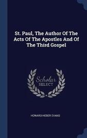 St. Paul, the Author of the Acts of the Apostles and of the Third Gospel by Howard Heber Evans image