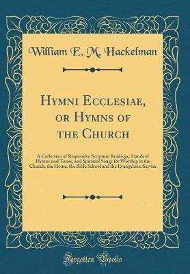 Hymni Ecclesiae, or Hymns of the Church by William E M Hackelman