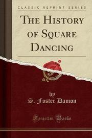 The History of Square Dancing (Classic Reprint) by S. Foster Damon image