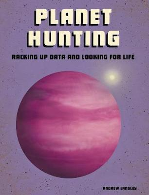 Planet Hunting: Racking Up Data and Looking for Life (Future Space) by Andrew Langley