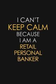 I Can't Keep Calm Because I Am A Retail Personal Banker by Blue Stone Publishers image