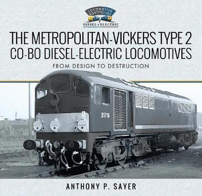 The Metropolitan-Vickers Type 2 Co-Bo Diesel-Electric Locomotives by Anthony P Sayer