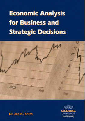 Economic Analysis for Business and Strategic Decisions by Jae K Shim image