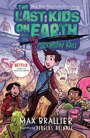 The Last Kids on Earth and the Doomsday Race by Max Brallier