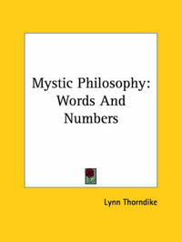 Mystic Philosophy: Words and Numbers by Professor Lynn Thorndike